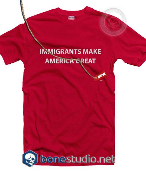 Immigrants Make America Great T Shirt
