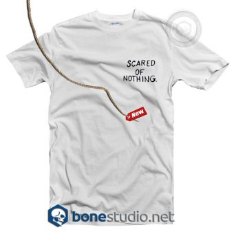 Scared Of Nothing T Shirt