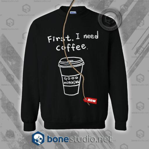 First I Need Coffee Sweatshirt
