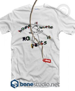 Home Is Where No Is Pants T Shirt