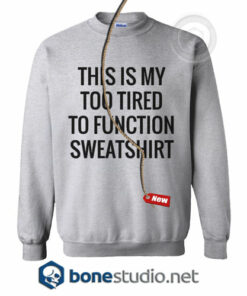 This Is My Too Tired Sweatshirt