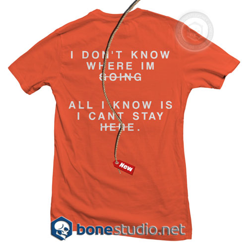 I Don't Know Where I'm Going T Shirt