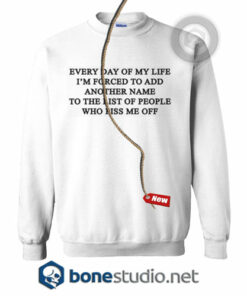 Everyday Of My Life I'm Forced To Add Another Name Sweatshirt