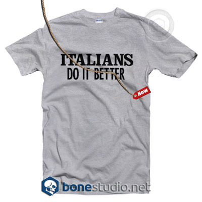 Italians Do It Better T Shirt