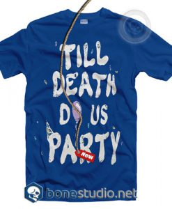 Till Death Do Us Party T Shirt