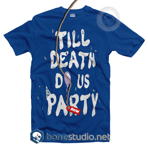 Till Death Do Us Party T Shirt