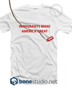 Immigrants Make America Great T Shirt
