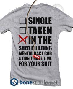 Single Taken In The Shed Building Mental Race Car T Shirt