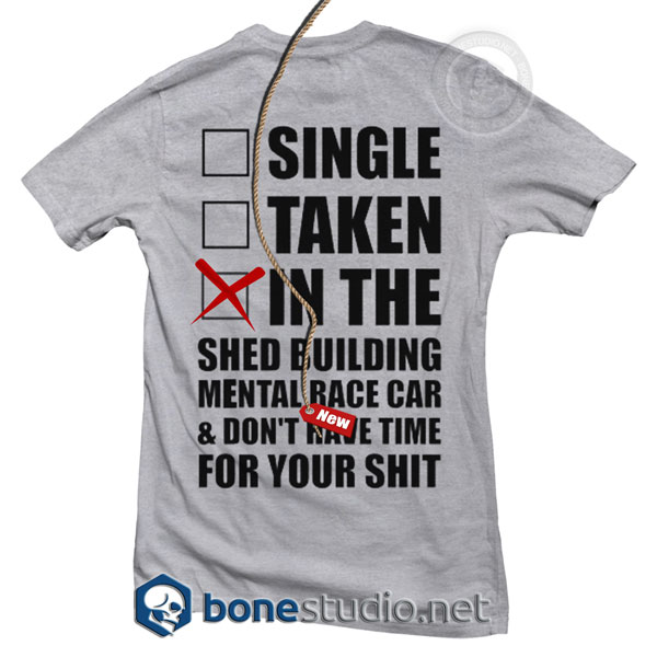 Single Taken In The Shed Building Mental Race Car T Shirt