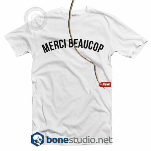 Merci Beaucop T Shirt