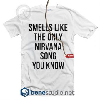 Smells Like The Only Nirvana Song You Know T Shirt