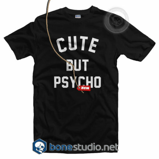 Cute But Psycho T Shirt