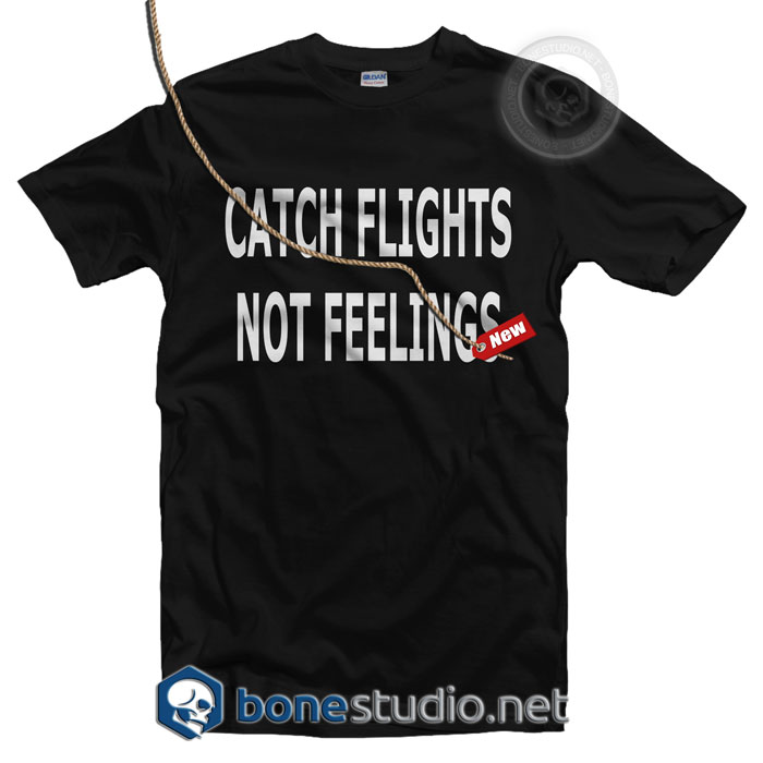 Catch Flights Not Feelings T Shirt