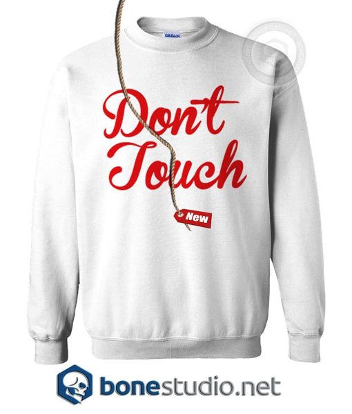 Don't Touch Me And You Sweatshirt