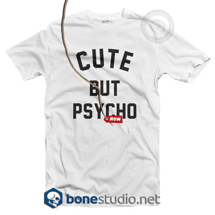 Cute But Psycho T Shirt