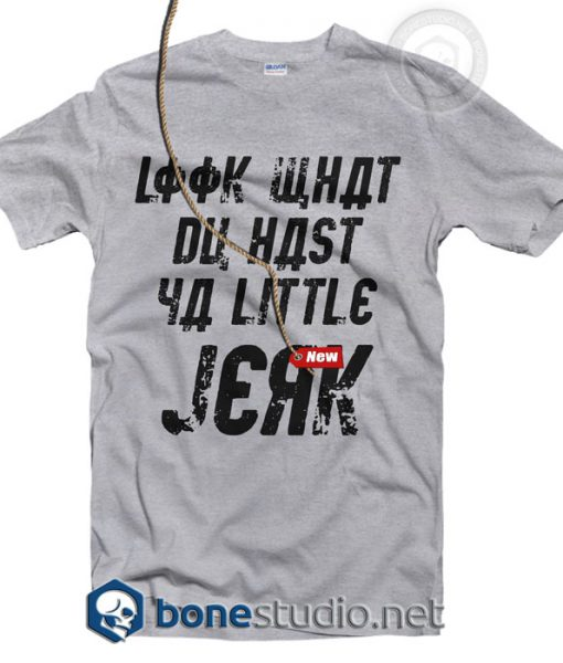 Look What Du hast Ya Little Jerk T Shirt