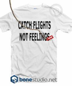 Catch Flights Not Feelings T Shirt