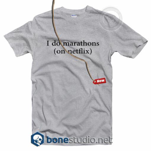 I Do Marathons On Netflix T Shirt