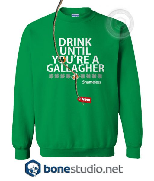 Drink Until You're A Gallagher Shameless Sweatshirt