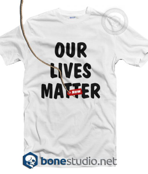 Our Lives Matter T Shirt