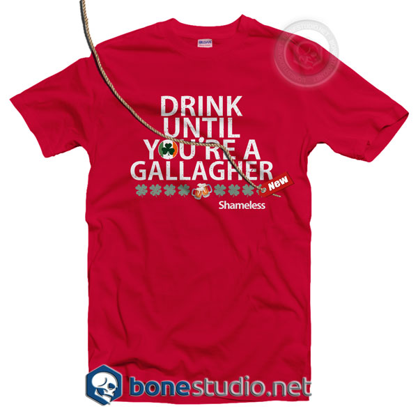Drink Until You're A Gallagher ShamelessT Shirt
