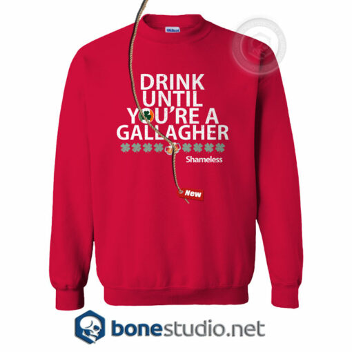 Drink Until You're A Gallagher Shameless Sweatshirt