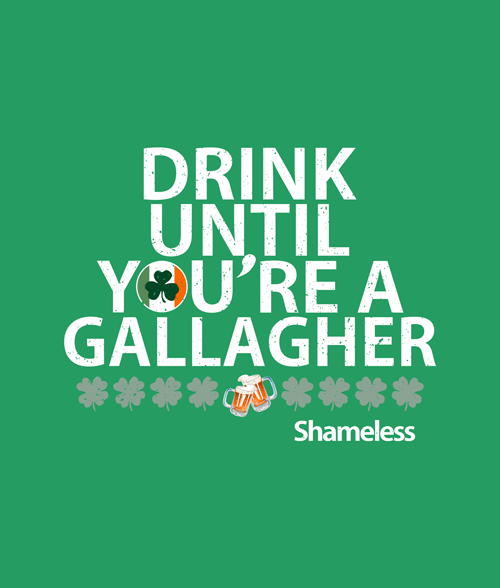 Drink Until You're A Gallagher Shameless T Shirt