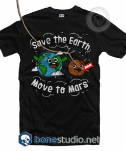 Save The Earth Move To Mars T Shirt
