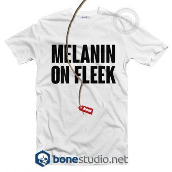 Melanin On Fleek T Shirt