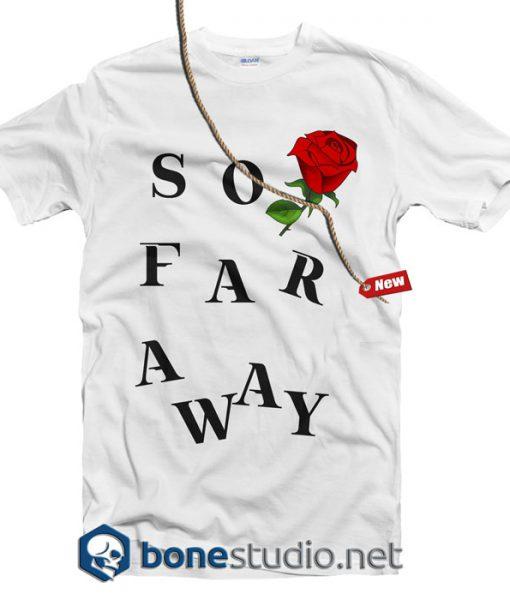 So Far Away Rose Feminist T shirt