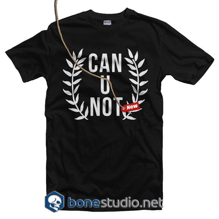 Can U Not T Shirt