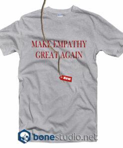 Make Empathy Great Again T Shirt