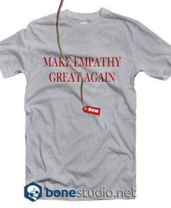 Make Empathy Great Again T Shirt
