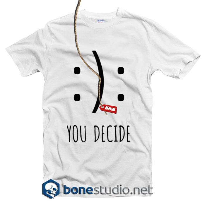You Decide T Shirt