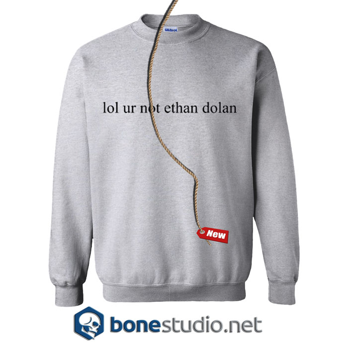 Lol Ur Not Ethan Dolan Sweatshirt