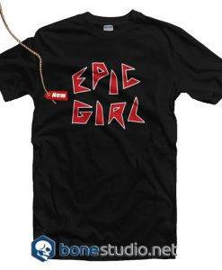 Epic Girl T Shirt