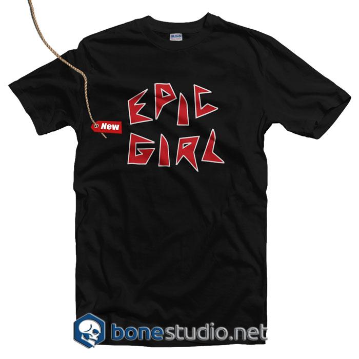 Epic Girl T Shirt