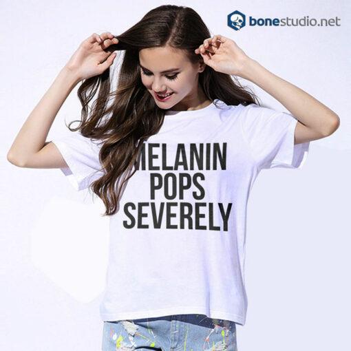 Melanin Pops Severely T Shirt