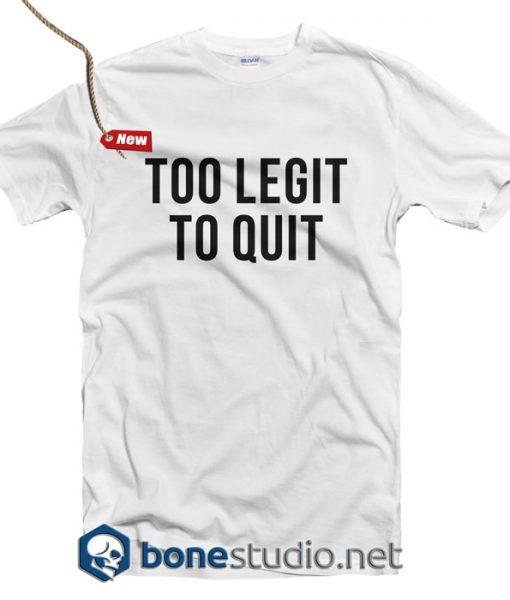 Too Legit To Quit T Shirt