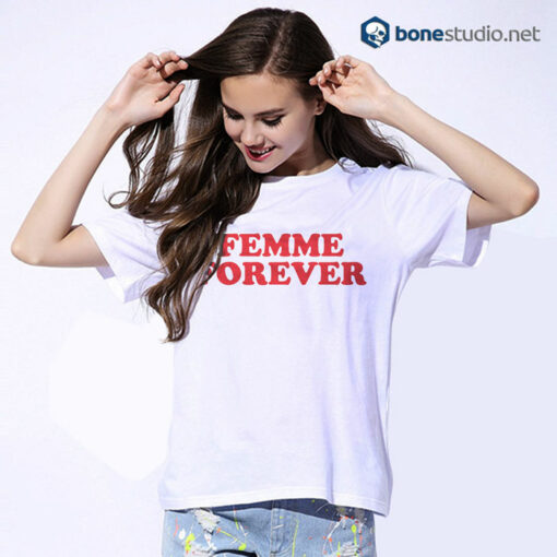 Femme Forever T Shirt