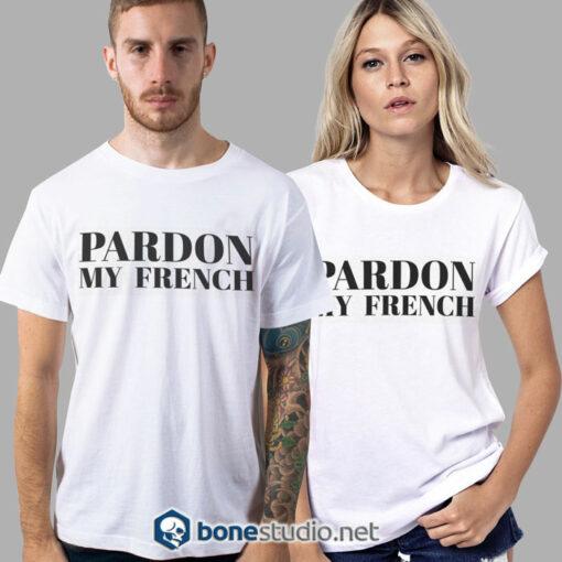 Pardon My French T Shirt