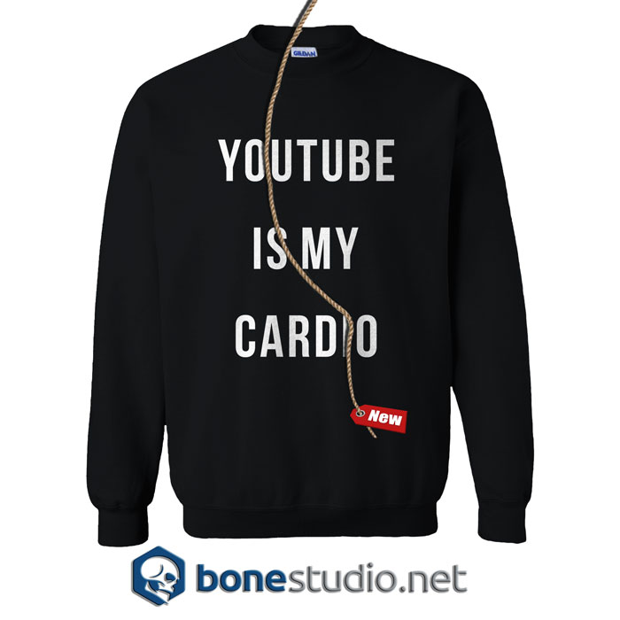 Youtube Is My Cardio Sweatshirt