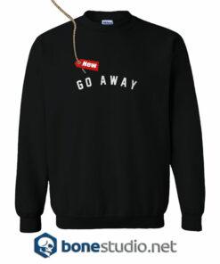 Go Away Sweatshirt