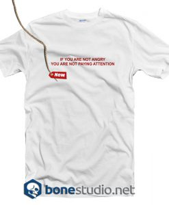 If You Are Not Angry T Shirt