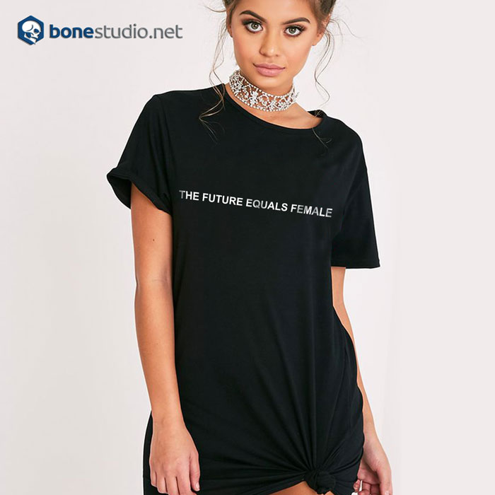 The Future Equals Female T Shirt