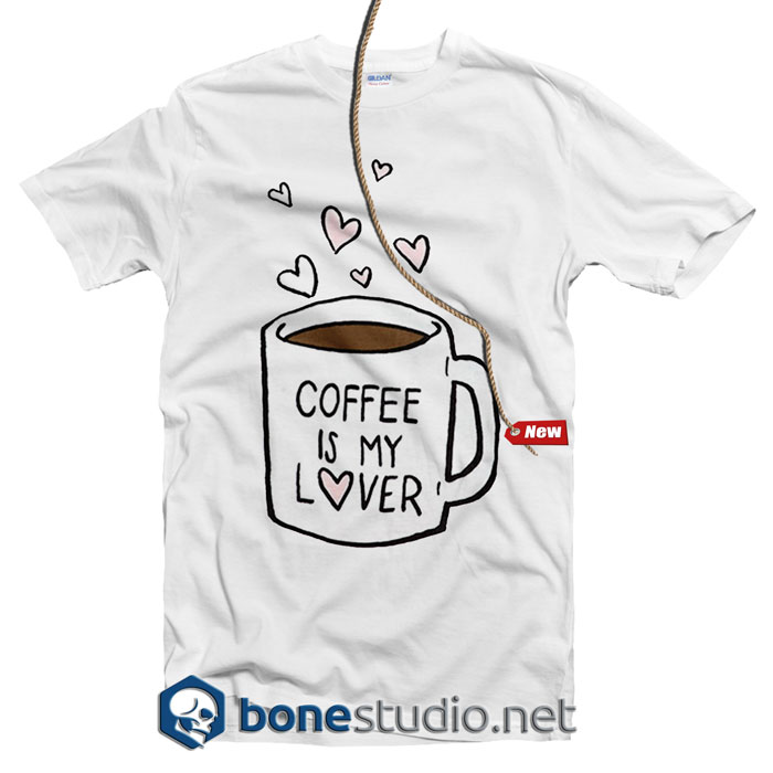 Coffee Is My Lover T Shirt