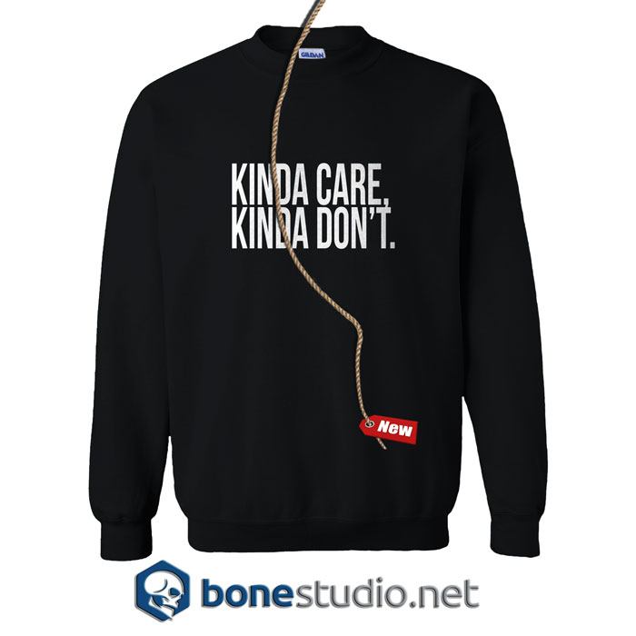 Kinda Care Kinda Don't Sweatshirt