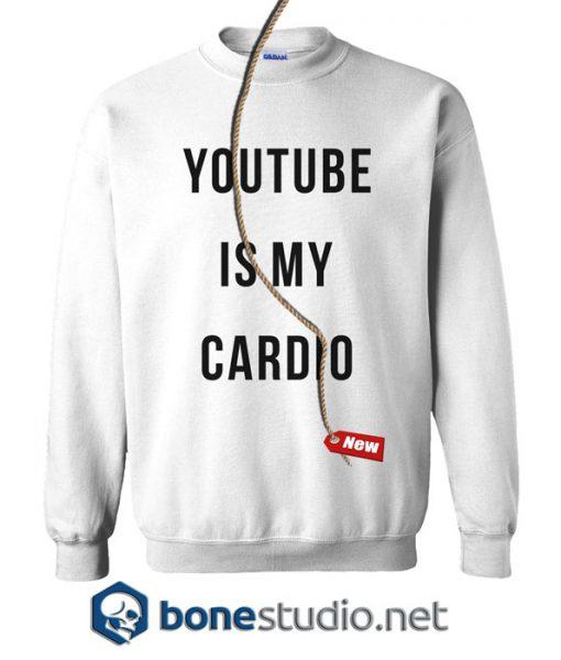 Youtube Is My Cardio Sweatshirt