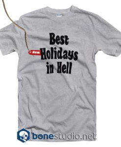 Best Holidays In Hell T Shirt