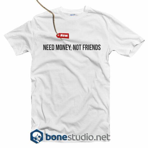 Need Money Not Friends T Shirt